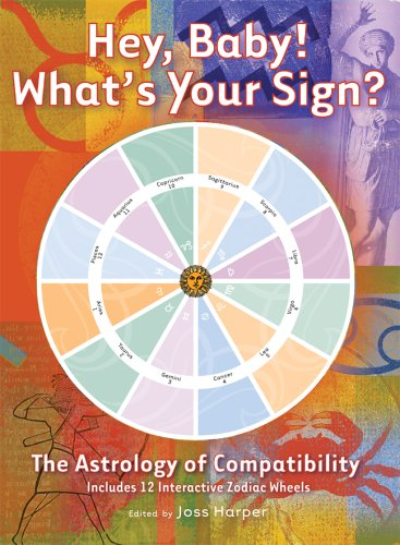 Hey, Baby! What's Your Sign?: The Astrology of Compatibility PDF