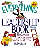 The Everything Leadership Book: The 20 Core Concepts Every Leader Must Know (Everything Series) (1580625134) by Adams, Bob