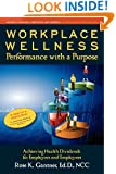 Workplace Wellness: Performance with a Purpose: Achieving Health Dividends for Employers and Employees