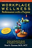 img - for Workplace Wellness: Performance with a Purpose: Achieving Health Dividends for Employers and Employees book / textbook / text book