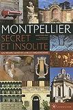 Montpellier secret et insolite : Les trésors cachés de la belle languedocienne