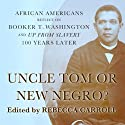 Uncle Tom or New Negro?: African Americans Reflect on Booker T. Washington and 'Up from Slavery' 100 Years Later (       UNABRIDGED) by Rebecca Carroll Narrated by Rodney Gardiner