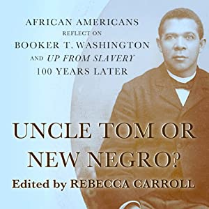 Uncle Tom or New Negro?: African Americans Reflect on Booker T. Washington and 'Up from Slavery' 100 Years Later | [Rebecca Carroll]