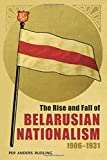 "Per Anders Rudling, ""The Rise and Fall of Belarusian Nationalism, 1906-1931"" (U of Pittsburgh Press, 2015)"