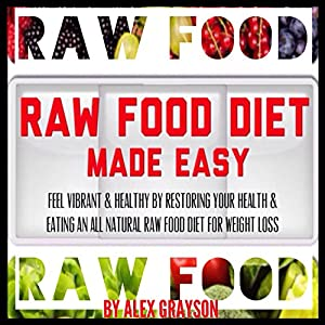 Raw Food Diet Made Easy Audiobook