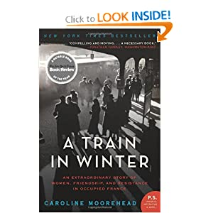 A Train in Winter: An Extraordinary Story of Women, Friendship, and Resistance in Occupied France (P.S.) [Paperback]