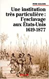 img - for Une institution tr s particuli re : l'esclavage aux Etats-Unis, 1619-1877 book / textbook / text book