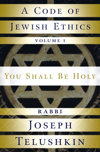 A Code of Jewish Ethics: Volume 1: You Shall Be Holy: You Shall Be Holy v. 1