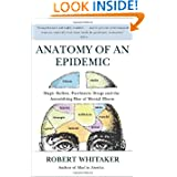 Anatomy of an Epidemic: Magic Bullets, Psychiatric Drugs, and the Astonishing Rise of Mental Illness in America...