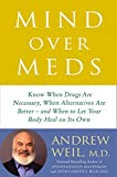 img - for Mind Over Meds: Know When Drugs Are Necessary, When Alternatives Are Better   and When to Let Your Body Heal on Its Own book / textbook / text book