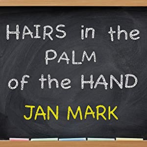 Hairs in the Palm of Your Hand | [Jan Mark]