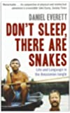 Don't Sleep, There Are Snakes: Life and Language in the Amazonian Jungle (Vintage Departures) by Everett, Daniel L. unknown Edition [Paperback(2009)]