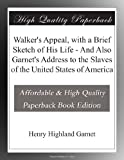 Walkers Appeal, with a Brief Sketch of His Life - And Also Garnets Address to the Slaves of the United States of America