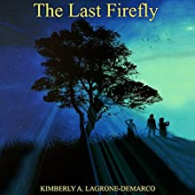 The Last Firefly Audiobook by Kimberly A LaGrone-DeMarco Narrated by Arnetta Ellinwood