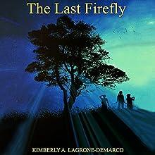 The Last Firefly | Livre audio Auteur(s) : Kimberly A LaGrone-DeMarco Narrateur(s) : Arnetta Ellinwood
