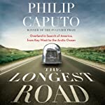 The Longest Road: Overland in Search of America, from Key West to the Arctic Ocean | Philip Caputo