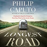 The Longest Road: Overland in Search of America, from Key West to the Arctic Ocean (       UNABRIDGED) by Philip Caputo Narrated by Pete Larkin