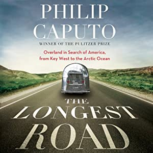 The Longest Road: Overland in Search of America, from Key West to the Arctic Ocean | [Philip Caputo]