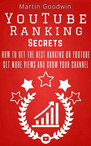 YouTube Ranking Secrets - How To Get The Best Ranking On YouTube: Marketing Strategies And Tips For Your YouTube Channel And Business (YouTube Guide, YouTube Subscribers, YouTube Success)