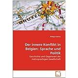 """Der innere Konflikt in Belgien: Sprache und Politik: Geschichte und Gegenwart der mehrsprachigen Gesellschaftvon """"Philipp Kr�mer"""""""
