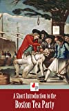 img - for A Short Introduction to the Boston Tea Party (Illustrated) book / textbook / text book