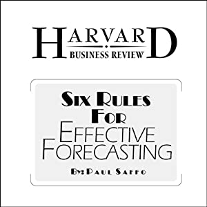 Six Rules for Effective Forecasting (Harvard Business Review) Periodical