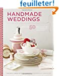 Handmade Weddings: More Than 50 Craft...