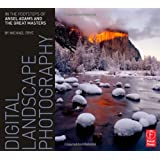 Digital Landscape Photography: In the Footsteps of Ansel Adams and the Mastersby Michael Frye