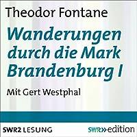 Wanderungen durch die Mark Brandenburg I Hörbuch