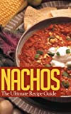 Nachos :The Ultimate Recipe Guide