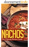 Nachos :The Ultimate Recipe Guide (English Edition)