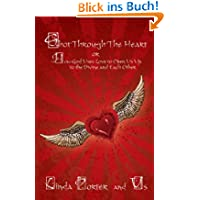 Shot Through The Heart: or How God Uses Love to Open Us Up to the Divine and Each Other