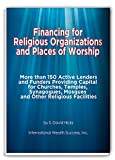 img - for Financing for Religious Organizations and Places of Worship: More Than 150 Active Lenders and Funders Providing Capital for Churches, Temples, Synagogues, Mosques and Other Faith-Based Facilities book / textbook / text book