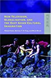 img - for New Television, Globalisation, and the East Asian Cultural Imagination book / textbook / text book