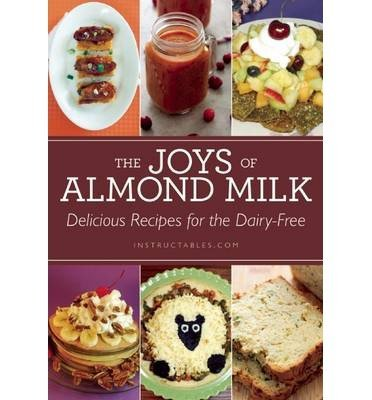 -the-joys-of-almond-milk-delicious-recipes-for-the-dairy-free-by-instructables-com-author-jul-15-201