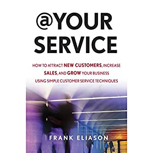 At Your Service: How to Attract New Customers, Increase Sales, and Grow Your Business Using Simple Customer Service Techniques Audiobook