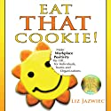 Eat THAT Cookie!: Make Workplace Positivity Pay Off... For Individuals, Teams, and Organizations (       UNABRIDGED) by Liz Jazwiec Narrated by Liz Jazwiec