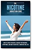 The Nicotine Addiction Cure - How to Avoid Triggers, Manage Withdrawal Symptoms, and Quit Nicotine & Smoking for Life (tobacco addiction, nicotine addiction, ... recovery, smoking addiction, stop smoking,)