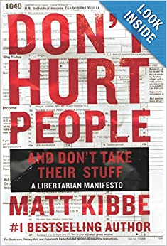 Don't Hurt People and Don't Take Their Stuff: A Libertarian Manifesto by Matt Kibbe