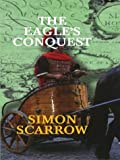 Simon Scarrow The Eagle's Conquest (Thorndike Adventure)