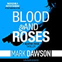 Blood & Roses: Beatrix Rose, Book 3 (       UNABRIDGED) by Mark Dawson Narrated by  Mark Deakins