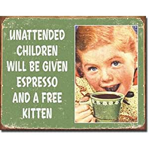 Unattended Children Will be Given Espresso and a Free Kitten Distressed Retro Vintage Tin Sign