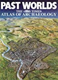 "Past Worlds: ""The Times"" Atlas of Archaeology (0723008108) by Scarre, Chris"