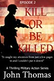 Kill Or Be Killed: Episode 2 (The Thrilling Military Action Series)