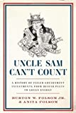 img - for Uncle Sam Can't Count: A History of Failed Government Investments, from Beaver Pelts to Green Energy by Folsom Jr., Burton W., Jr., Folsom, Anita (2014) Hardcover book / textbook / text book
