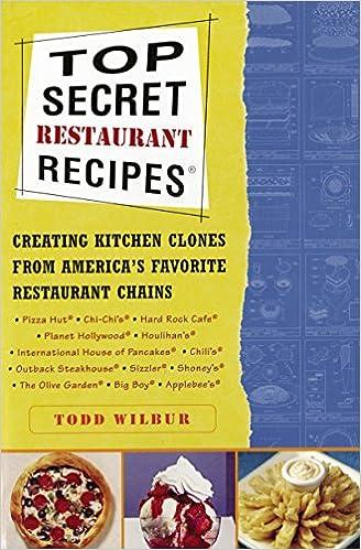 Top Secret Restaurant Recipes: Creating Kitchen Clones from America's Favorite Restaurant Chains (Top Secret Recipes