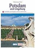 Potsdam und Umgebung - Sinnbild von Preussens Glanz und Gloria - Christiane Petri