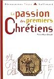 echange, troc Pierre-Marie Beaude - La Passion des premiers chrétiens