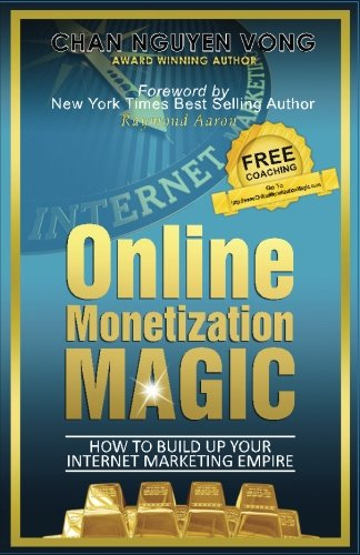 The Book On Online Monetization Magic: How To Build Up Your Internet Marketing Empire