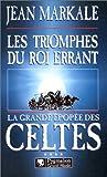 echange, troc Jean Markale - La Grande Epopée des Celte, tome 4: Les Triomphes du roi errant